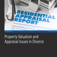 Property Valuation and Appraisal Issues in Divorce